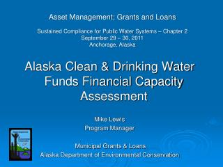 Alaska Clean & Drinking Water Funds Financial Capacity Assessment  Mike Lewis Program Manager