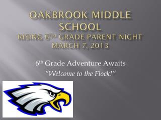 Oakbrook Middle School Rising  6 th grade Parent Night March 7, 2013