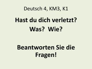 Deutsch 4, KM3, K1