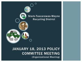 JANUARY 18, 2013 policy committee meeting (Organizational Meeting)