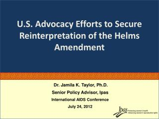 Dr.  Jamila K. Taylor,  Ph.D. Senior Policy Advisor,  Ipas International AIDS Conference