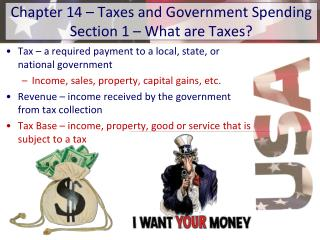 Chapter 14 – Taxes and Government Spending Section 1 – What are Taxes?
