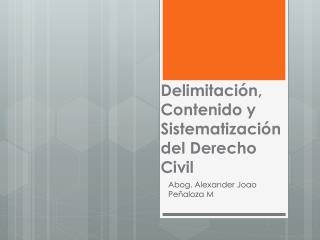 Delimitación, Contenido y Sistematización del Derecho Civil