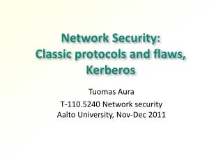Network Security:  Classic  protocols and flaws ,  Kerberos