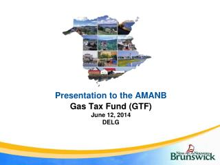 Presentation  to the  AMANB Gas  Tax Fund (GTF) June  12,  2014 DELG
