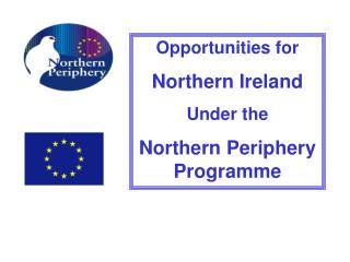 Opportunities for  Northern Ireland Under the  Northern Periphery Programme