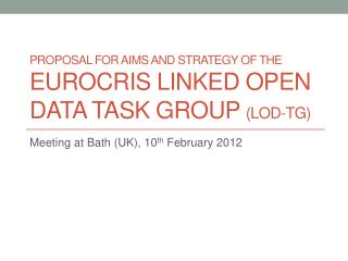 PROPOSAL FOR AIMS and strategy of the  EUROCRIS Linked open data Task group  (LOD-TG)