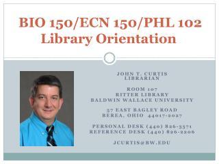 BIO  150/ECN 150/PHL 102 Library Orientation