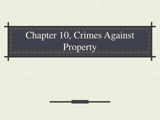 Chapter 10, Crimes Against Property