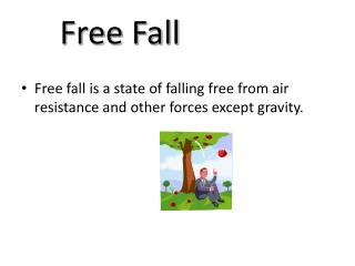 Free fall is a state of falling free from air resistance and other forces except gravity.