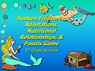 Sunken Treasures:  Adaptations, Nutritional Relationships, & Fossils Game