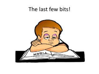 The last few bits!