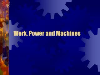 Work, Power and Machines