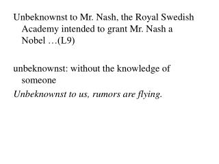 Unbeknownst to Mr. Nash, the Royal Swedish Academy intended to grant Mr. Nash a Nobel …(L9)