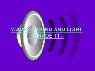 WAVES, SOUND AND LIGHT  – GRADE 11 –