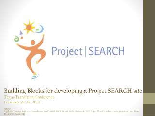 Building Blocks for  developing  a Project SEARCH  site Texas Transition Conference