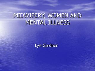 MIDWIFERY, WOMEN AND MENTAL ILLNESS