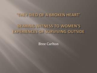 'They Died of a Broken heart'  Bearing Witness to Women's Experiences of Surviving Outside