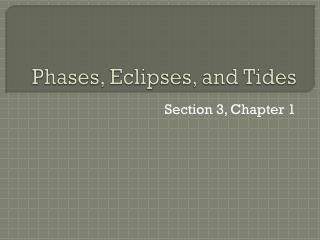 Phases, Eclipses, and Tides