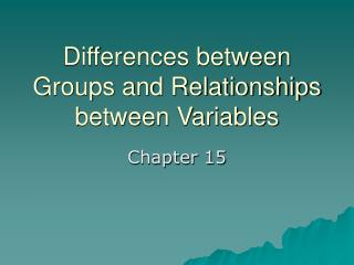 Differences between Groups and Relationships between Variables