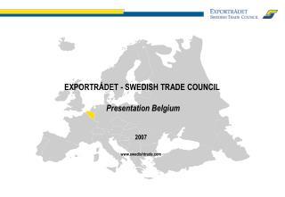 EXPORTRÅDET - SWEDISH TRADE COUNCIL  Presentation Belgium