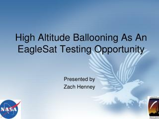 High Altitude Ballooning As An EagleSat Testing Opportunity