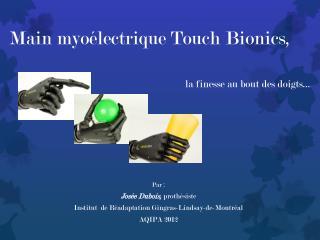 Main myoélectrique Touch Bionics, la finesse au bout des doigts…