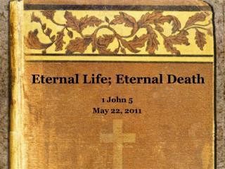 Eternal  Life ; Eternal Death