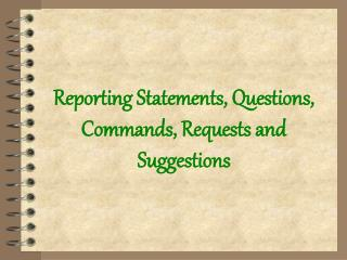 Reporting Statements, Questions, Commands, Requests and Suggestions
