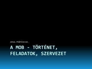 A MOB - történet, feladatok, szervezet