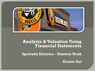 Analysis & Valuation Using Financial Statements Specialty Eateries – Einstein Noah  Dennis Dai