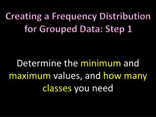 Creating a  Frequency Distribution for Grouped Data:  Step 1