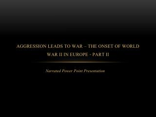 Aggression Leads to War – The onset of World War II in Europe - Part II