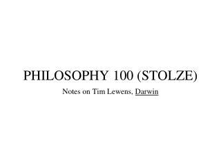 PHILOSOPHY 100 (STOLZE)