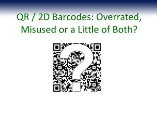 QR / 2D Barcodes: Overrated, Misused or a Little of Both?