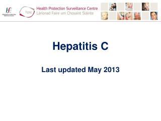 Hepatitis C Last  updated May 2013