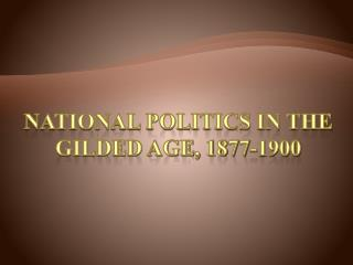 National Politics in the Gilded age, 1877-1900