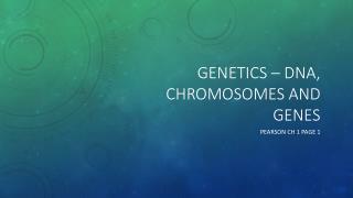 Genetics –  Dna , chromosomes and genes