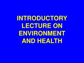 INTRODUCTORY LECTURE ON ENVIRONMENT                 AND HEALTH