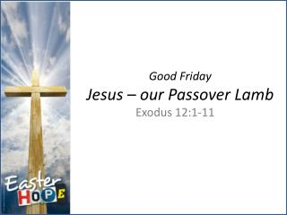 Good Friday Jesus – our Passover Lamb