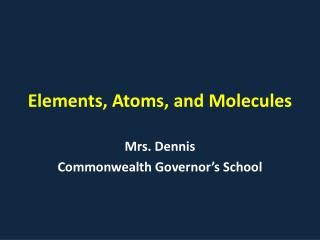 Elements, Atoms, and Molecules