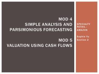 Mod 4  Simple analysis and parsimonious forecasting Mod 5  valuation using cash flows