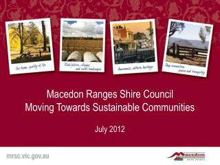 Macedon Ranges Shire Council Moving Towards Sustainable Communities July 2012