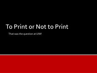 To Print or Not to Print