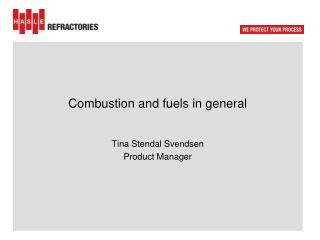 Combustion  and  fuels  in general Tina Stendal Svendsen Product Manager