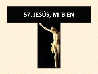 57. JESÚS, MI BIEN