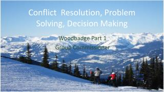 Conflict Resolution ,  Problem Solving ,  Decision Making