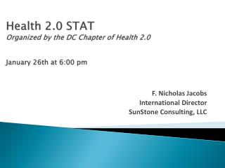 Health 2.0 STAT  Organized by the DC Chapter of Health 2.0  January 26th at 6:00 pm