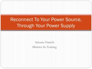 Reconnect To Your Power Source, Through Your Power Supply