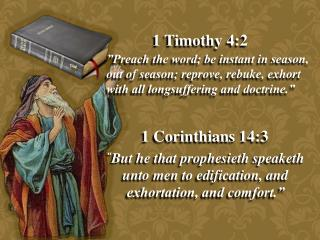 """ But he that  prophesieth speaketh unto men to edification, and  exhortation, and comfort."""